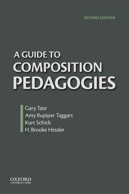 A Guide to Composition Pedagogies By Tate, Gary (EDT)/ Rupiper Taggart, Amy (EDT)/ Schick, Kurt (EDT)/ Hessler, H. Brooke (EDT)