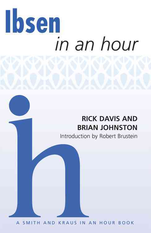 Ibsen in an Hour By Davis, Rick/ Johnston, Brian/ Brustein, Robert (INT)